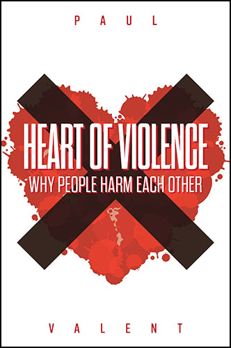 Heart of Violence: Why People Harm Each Other